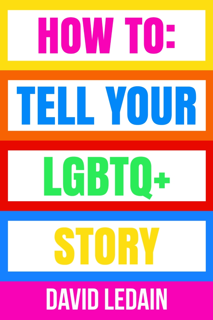 How To: Tell Your LGBTQ+ Story by David Ledain